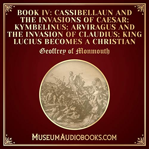 Cassibellaun and the Invasions of Caesar; Kymbelinus; Arviragus and the Invasion of Claudius; King Lucius Becomes a Christian audiobook cover art