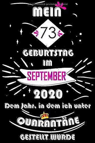 Mein 73. Geburtstag Im September 2020, Dem Jahr, In Dem Ich Unter Quarantäne Gestellt Wurde: 73 Jahre geburtstag, Tagebuch Lustige Geschenke & witzige ... Sie ein einzigartiges Geburtstagsgeschenk?