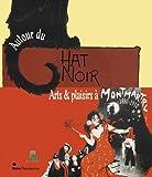 Autour du chat noir - arts et plaisirs a montmartre, 1880-1910 (CATALOGUES D'EXPOSITION)
