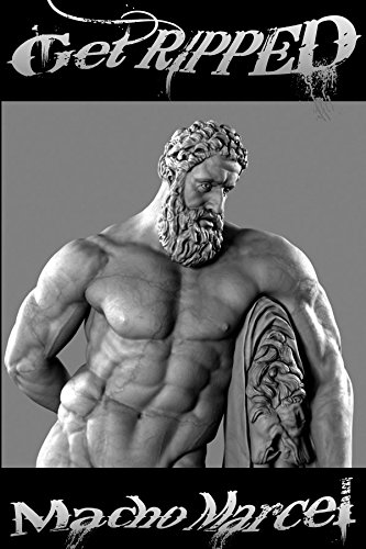 Get Ripped: The Natural Way To Build Hercules Hard Panty Wetting Inhuman muscle; Get Ripped (English Edition)