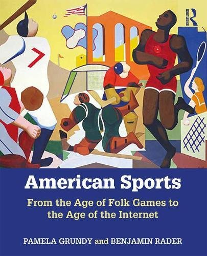 Compare Textbook Prices for American Sports: From the Age of Folk Games to the Age of the Internet 8 Edition ISBN 9781138281998 by Grundy, Pamela,Rader, Benjamin