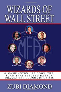 Wizards of Wall Street: & Washington Lap Dogs; The Scam That Elected Barack Obama: The Economic Crisis