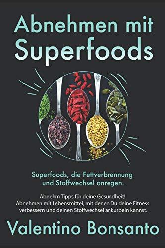 Abnehmen mit Superfoods: Superfoods, die Fettverbrennung und Stoffwechsel anregen