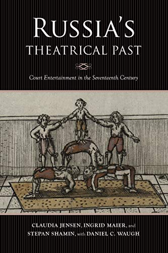 Compare Textbook Prices for Russia's Theatrical Past: Court Entertainment in the Seventeenth Century Russian Music Studies  ISBN 9780253056344 by Jensen, Claudia R.,Maier, Ingrid,Shamin, Stepan,Waugh, Daniel C.