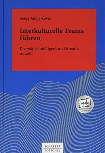 Interkulturelle Teams führen: Diversität intelligent und kreativ nutzen (Systemisches Management)