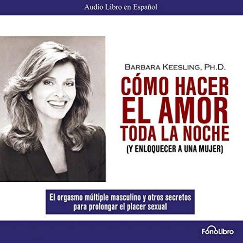 Como Hacer el Amor toda la Noche [How to Make Love all Night] audiobook cover art