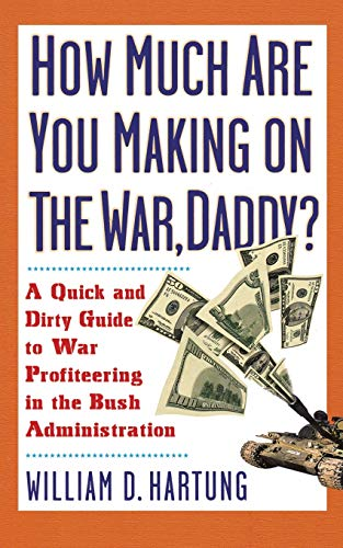 How Much Are You Making on the War, Daddy?: A Quick and Dirty Guide to War Profiteering in the Bush Administrationの詳細を見る