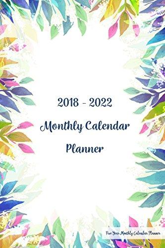 2018 - 2022 Five Year Monthly Calendar Planner: 5 Year Calendar Monthly Schedule Organizer - Agenda