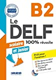 Le DELF scolaire et junior. 100% réussite. B2. Per le Scuole superiori. Con CD-Audio: DID.CERTIF.FLE