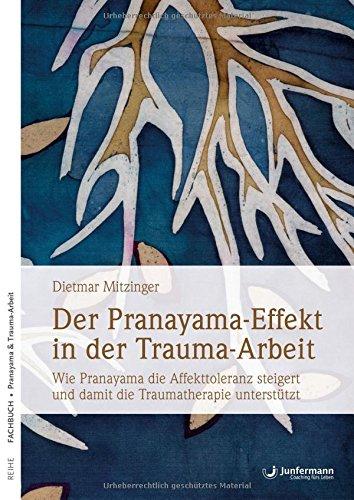 Der Pranayama-Effekt in der Trauma-Arbeit: Wie Pranayama die Affekttoleranz steigert und damit die Traumatherapie unterstützt