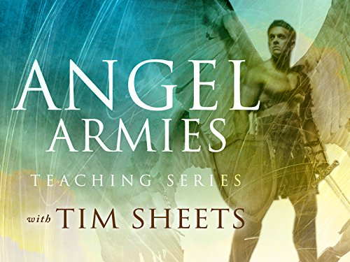 The Angel Armies Teaching Series with Tim Sheets