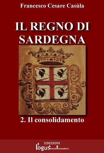Il Regno di Sardegna-Vol.02 (Storia dell'Italia e della Sardegna (a cura di Francesco Cesare Casula) Vol. 3)