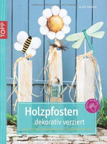 Holzpfosten dekorativ verziert: Fröhliche Willkommensgrüße aus Vierkanthölzern (kreativ.kompakt.) by Alice Rögele(16. November 2012)