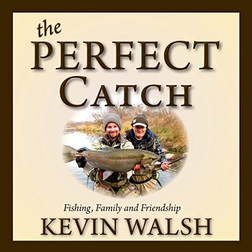 The Perfect Catch: Fishing, Family and Friendship audiobook cover art