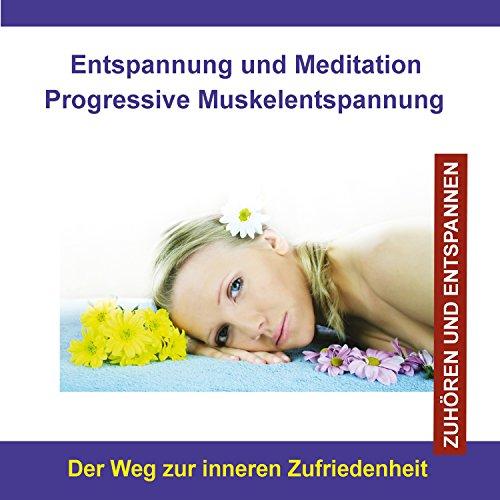 Entspannung und Meditation Progressive Muskelentspannung / Der Weg zur inneren Zufriedenheit
