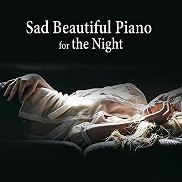 Sad Beautiful Piano for the Night - Sensual Piano Pieces, Relaxing Piano, Sleep Through the Night, Relax and Fall Asleep, Emotional Music