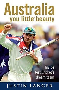 Australia, You Little* Beauty: Inside Test cricket's dream team by [Justin Langer, Robert Wainwright]