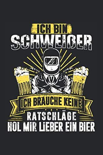 Ich Bin Schweißer Ich Brauche Keine Ratschläge Hol Mir Lieber Ein Bier: Schweißer & Metallbauer Notizbuch 6'x9' Werkstatt Geschenk für Schlosser & Schweisser