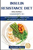 Insulin Resistance Diet: MEGA BUNDLE - 6 Manuscripts in 1 - 240+ Insulin Resistance - friendly recipes for a balanced and healthy diet