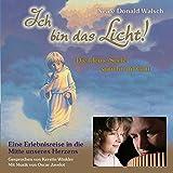 Ich bin das Licht: Die kleine Seele spricht mit Gott - Eine Erlebnisreise in die Mitte unseres...