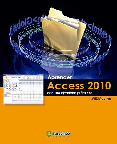 Aprender Access 2010 con 100 ejercicios prácticos (Aprender...con 100 ejercicios prácticos nº 1)