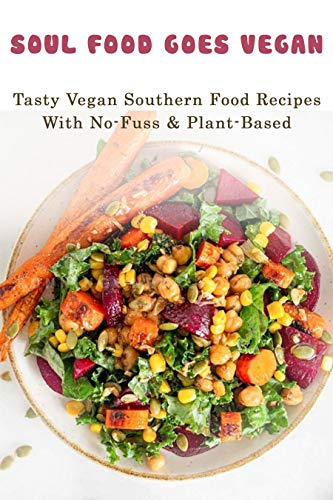 Soul Food Goes Vegan: Tasty Vegan Southern Food Recipes With No-Fuss & Plant-Based: Vegan Breakfast Recipes