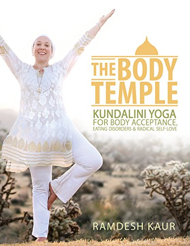 The Body Temple: Kundalini Yoga For Body Acceptance, Eating Disorders & Radical Self- Love (English Edition)
