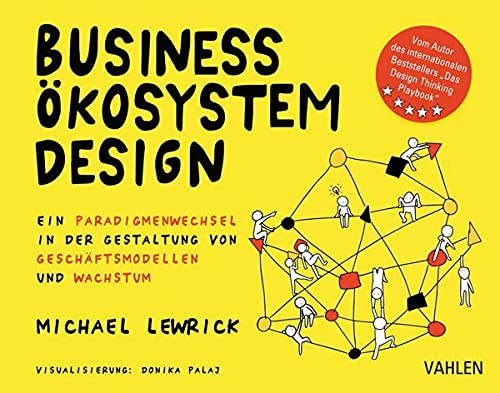 Business Ökosystem Design: Ein Paradigmenwechsel in der Gestaltung von Geschäftsmodellen und Wachstum (German Edition)