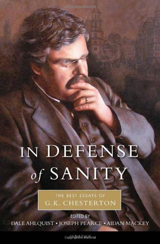 In Defense of Sanity: The Best Essays of G.K. Chesterton