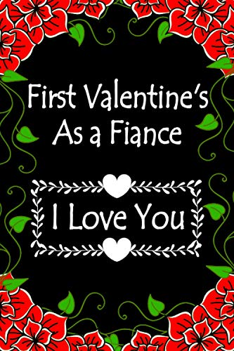 First Valentine\'s as a Fiance: A Cute Valentines Day Gift Idea for your amazing partner ( girlfriend, wife,Husband, Boyfriend or your lover) lined notebook -More useful than a card