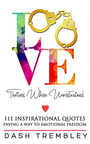 Inspirational Quotes Book: Love Thrives When Unrestrained - Paving a Way to Emotional Freedom: 111 Original Quotes Series of Self Love & Mindfulness (Where ... Meets The Mind Book 1) (English Edition)