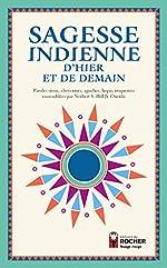 Sagesse indienne d'hier et de demain - Paroles sioux, cheyennes, apaches, hopis, iroquoises rassemblées par Norbert S. Hill Jr. Oneida de Norbert S. Hill