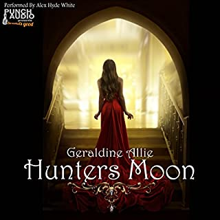 Hunters Moon     The Fae Medallion              By:                                                                                                                                 Geraldine Allie                               Narrated by:                                                                                                                                 Alex Hyde-White                      Length: 3 hrs and 3 mins     48 ratings     Overall 4.2