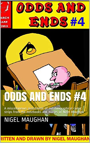Odds and Ends #4: A miscellaneous assortment of autobiographical comic strips from the notebooks and diaries of Nigel Maughan (English Edition)