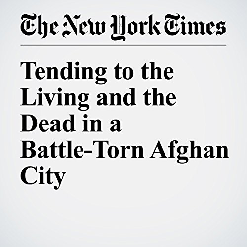 Tending to the Living and the Dead in a Battle-Torn Afghan City cover art