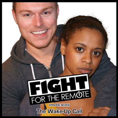 Fight for the Remote: Episode 7     The Wake-Up Call              Written by:                                                                                                                                 Mark Adams,                                                                                        Julia Dawn                               Narrated by:                                                                                                                                 Ayesha Antoine,                                                                                        Andrew Hayden-Smith,                                                                                        Helen Oakleigh                      Length: 31 mins     Not rated yet     Overall 0.0