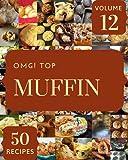 OMG! Top 50 Muffin Recipes Volume 12: A Muffin Cookbook You Will Love