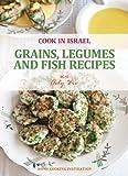 Grains, Legumes and Fish Recipes - Israeli-Mediterranean Cookbook (Cook In Israel - Kosher Recipes, Mediterranean Cooking 2)
