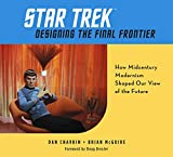 Star Trek: Designing the Final Frontier: How Midcentury Modernism Shaped Our...