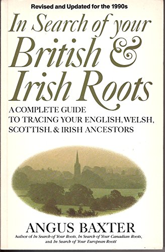 Compare Textbook Prices for In Search of Your British and Irish Roots: A Complete Guide to Tracing Your English, Welsh, Scottish, & Irish Ancestors 3rd Edition ISBN 9780806311272 by Baxter, Angus
