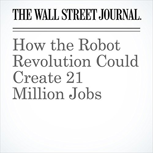 How the Robot Revolution Could Create 21 Million Jobs copertina