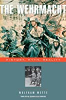 The Wehrmacht: History, Myth, Reality by Wolfram Wette(2007-10-30)