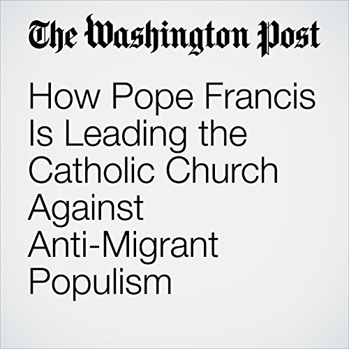 How Pope Francis Is Leading the Catholic Church Against Anti-Migrant Populism copertina