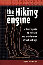 The Hiking Engine: A Hiker's Guide to the Care and Maintenance of Feet and Legs