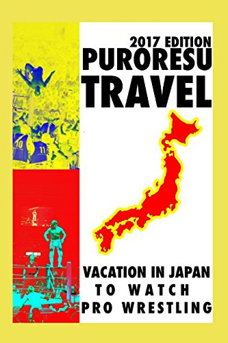 Puroresu Travel: Vacation in Japan to Watch Pro Wrestling (2017 Edition)