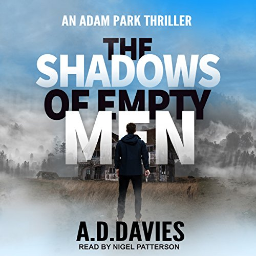 The Shadows of Empty Men     Adam Park Thriller Series, Book 3               By:                                                                                                                                 A.D. Davies                               Narrated by:                                                                                                                                 Nigel Patterson                      Length: 7 hrs and 45 mins     3 ratings     Overall 4.3
