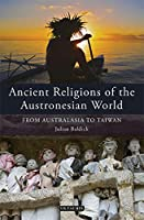 Ancient Religions of the Austronesian World: From Australasia to Taiwan (International Library of Ethnicity, Identity and Culture)