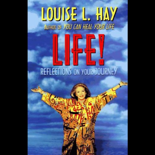 Life!     Reflections On Your Journey              By:                                                                                                                                 Louise L. Hay                               Narrated by:                                                                                                                                 Louise L. Hay                      Length: 4 hrs and 4 mins     1 rating     Overall 5.0