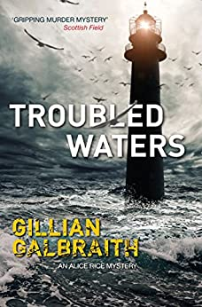 Troubled Waters: An Alice Rice Mystery: Book 6 by [Gillian Galbraith]