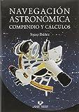 Navegación astronómica. Compendio y cálculos (Manuales...